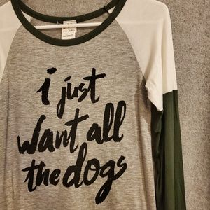 "Tops - Only 1 left!!! ""I Just Want All The Dogs"" Top"